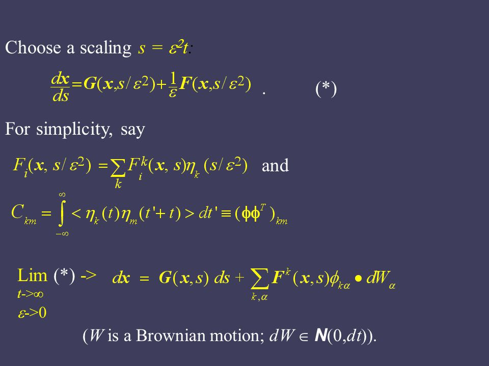 Choose a scaling s =   t:. (*) For simplicity, say and Lim (*) -> t->∞  ->0 (W is a Brownian motion; dW  N (  dt 