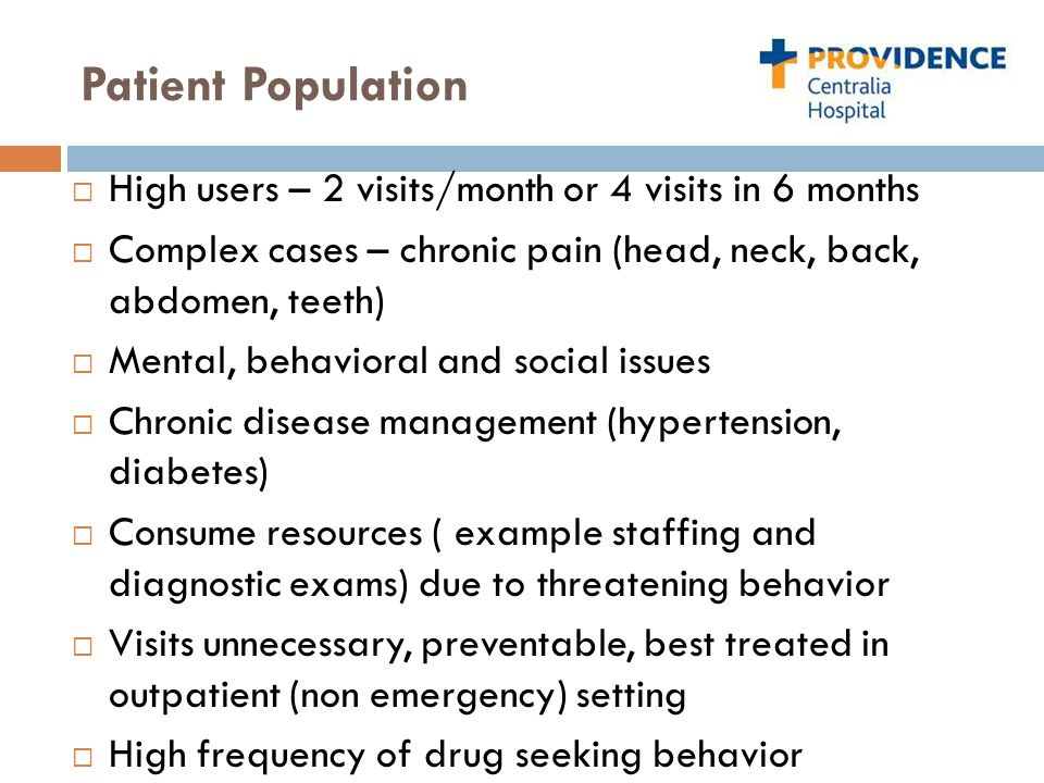 Patient Population  High users – 2 visits/month or 4 visits in 6 months  Complex cases – chronic pain (head, neck, back, abdomen, teeth)  Mental, b