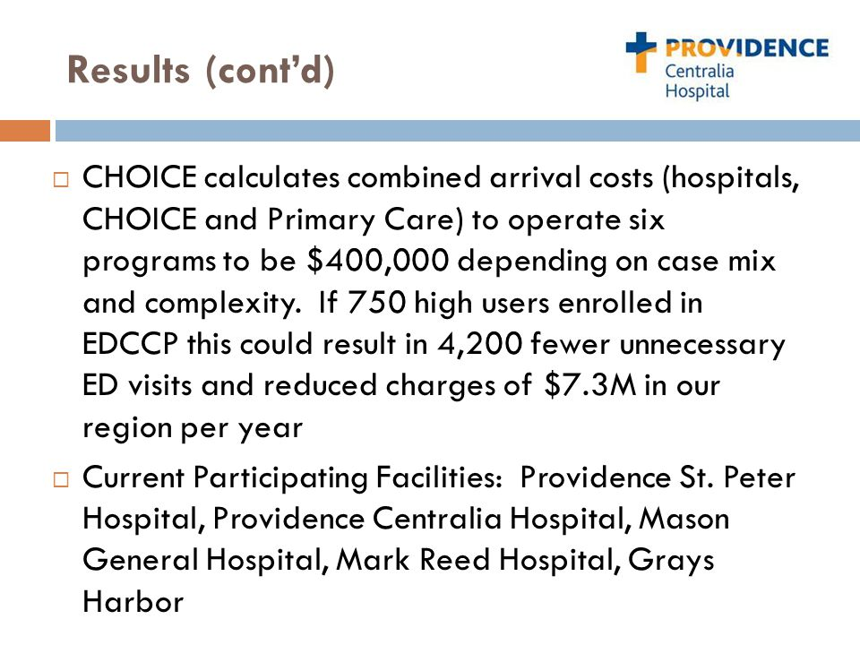 Results (cont'd)  CHOICE calculates combined arrival costs (hospitals, CHOICE and Primary Care) to operate six programs to be $400,000 depending on c
