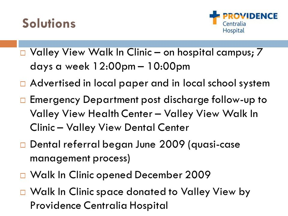 Results  2010 – Walk In Clinic volume 8,923 (5,794 patients), 32% uninsured, 34% Medicaid  Drop in hospital triage level 5 of 34%, triage level 4 of 15% (2010 as compared to 2008 baseline)  Post ED discharge/referrals to Valley View (with appointment); N=1,612 – 76% kept appointments