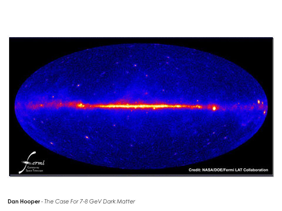 Dan Hooper - The Case For 7-8 GeV Dark Matter