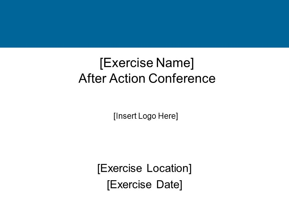 [Exercise Name] After Action Conference [Exercise Location] [Exercise Date] [Insert Logo Here]