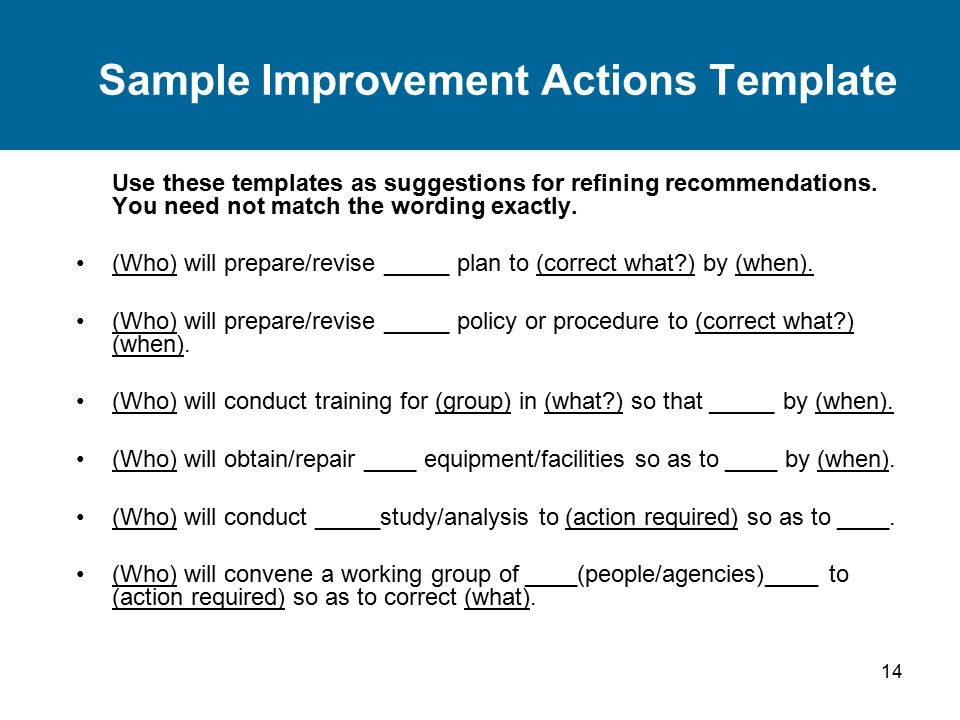 14 Sample Improvement Actions Template Use these templates as suggestions for refining recommendations. You need not match the wording exactly. (Who)