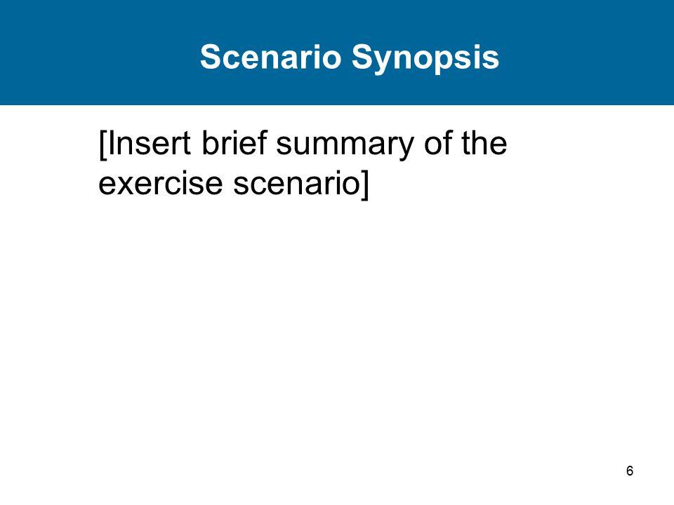 6 Scenario Synopsis [Insert brief summary of the exercise scenario]