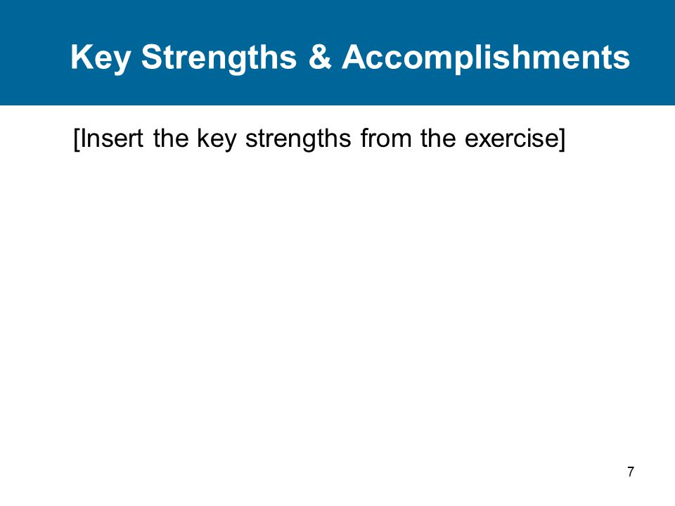 7 Key Strengths & Accomplishments [Insert the key strengths from the exercise]