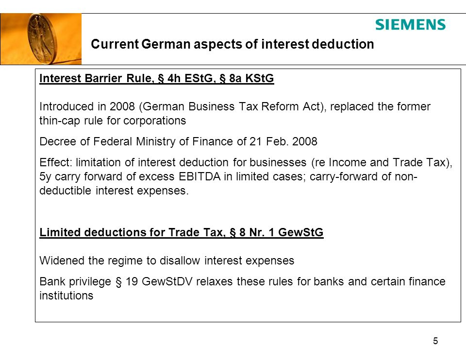 5 Interest Barrier Rule, § 4h EStG, § 8a KStG Introduced in 2008 (German Business Tax Reform Act), replaced the former thin-cap rule for corporations