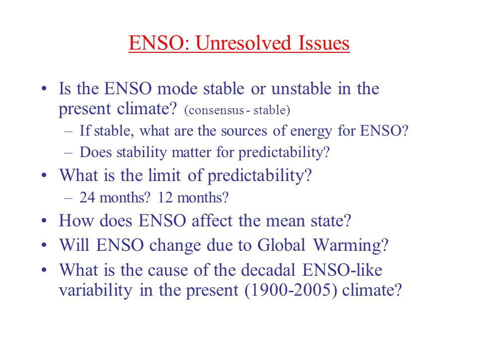 ENSO: Unresolved Issues Is the ENSO mode stable or unstable in the present climate.