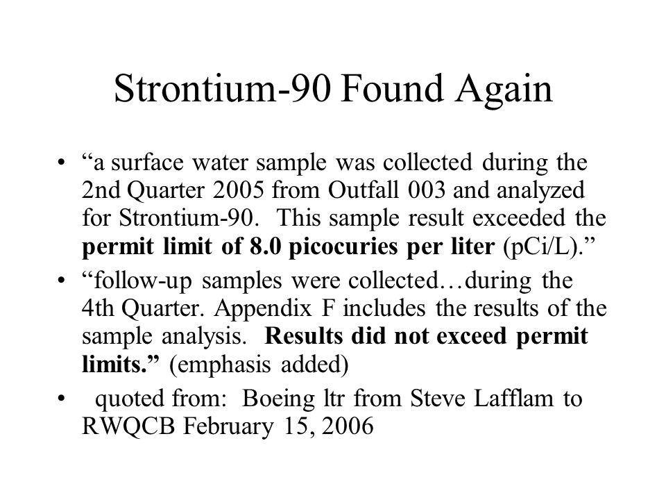 Strontium-90 Found Again a surface water sample was collected during the 2nd Quarter 2005 from Outfall 003 and analyzed for Strontium-90.