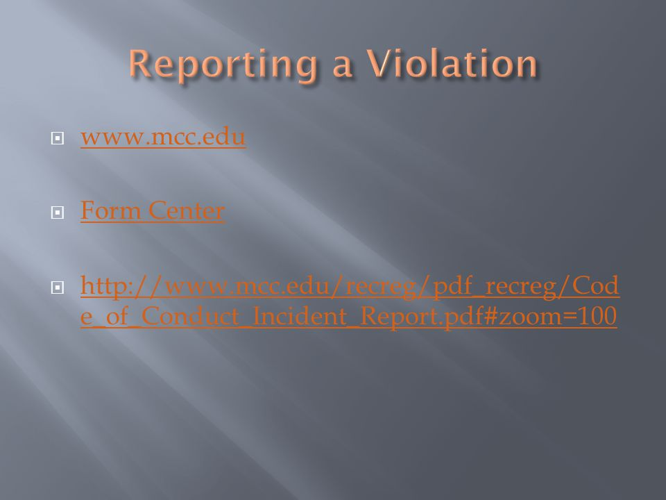 www.mcc.edu www.mcc.edu  Form Center Form Center  http://www.mcc.edu/recreg/pdf_recreg/Cod e_of_Conduct_Incident_Report.pdf#zoom=100 http://www.mcc.edu/recreg/pdf_recreg/Cod e_of_Conduct_Incident_Report.pdf#zoom=100