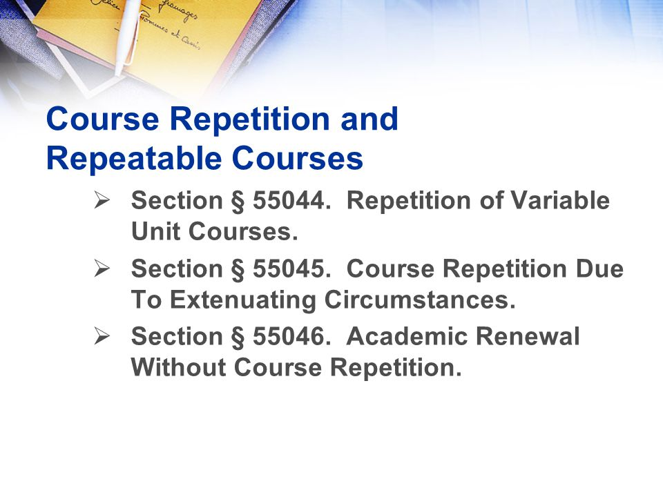 Course Repetition and Repeatable Courses  Section § 55044.