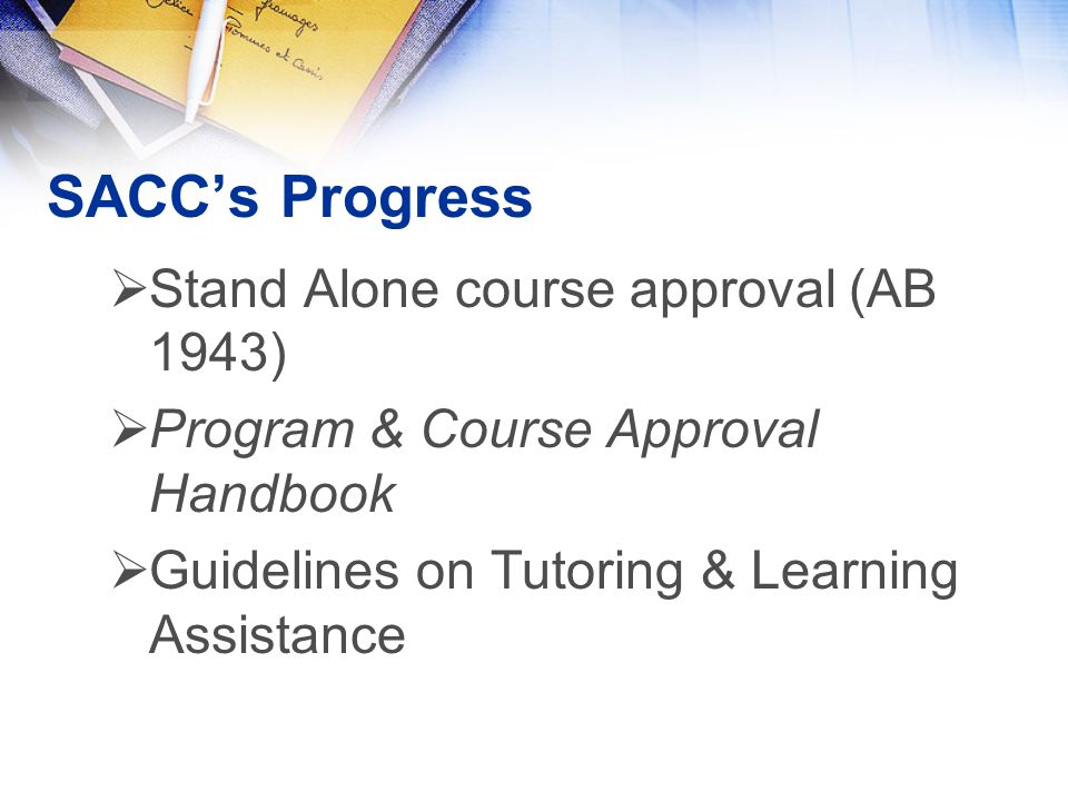 SACC's Progress  Stand Alone course approval (AB 1943)  Program & Course Approval Handbook  Guidelines on Tutoring & Learning Assistance