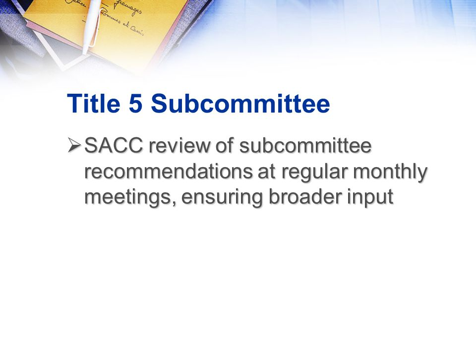 Title 5 Subcommittee  SACC review of subcommittee recommendations at regular monthly meetings, ensuring broader input