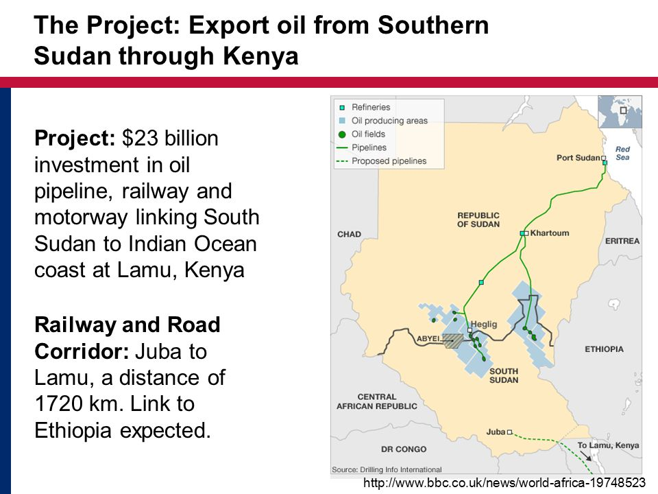 15 http://www.bbc.co.uk/news/world-africa-19748523 The Project: Export oil from Southern Sudan through Kenya Project: $23 billion investment in oil pipeline, railway and motorway linking South Sudan to Indian Ocean coast at Lamu, Kenya Railway and Road Corridor: Juba to Lamu, a distance of 1720 km.