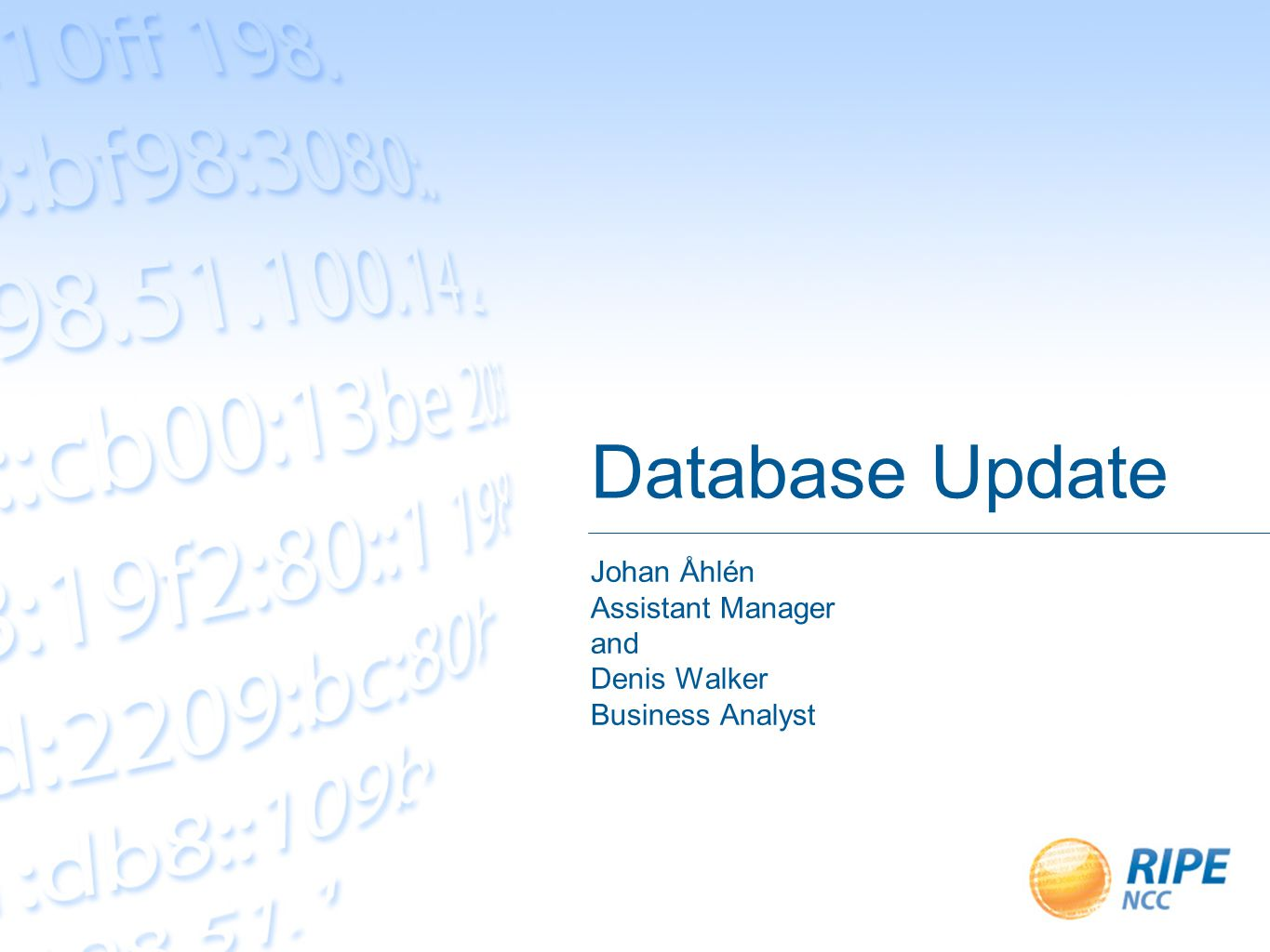 Database Update Johan Åhlén Assistant Manager and Denis Walker Business Analyst