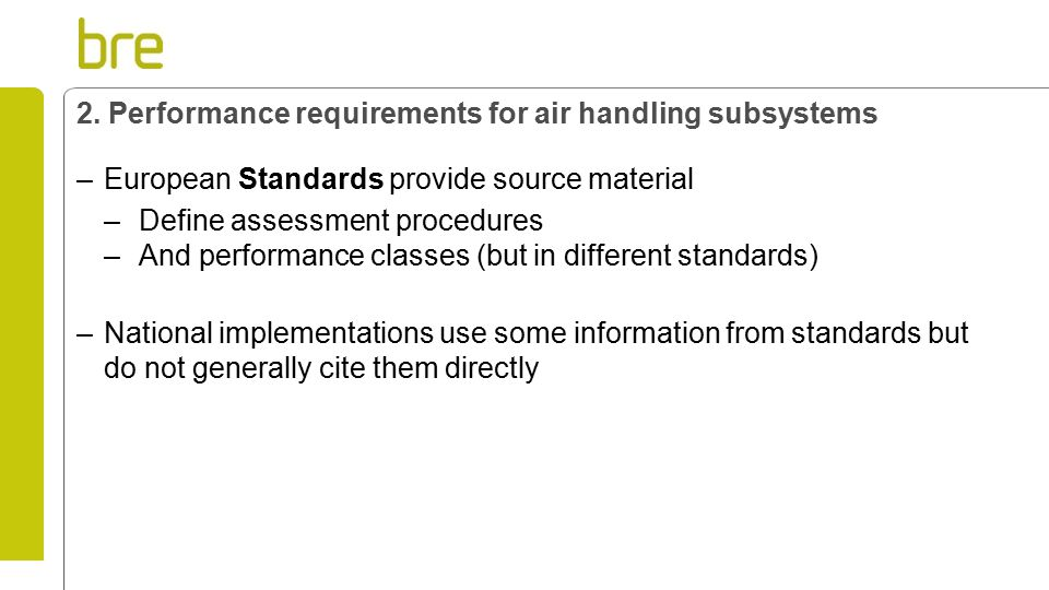 2. Performance requirements for air handling subsystems –European Standards provide source material –Define assessment procedures –And performance cla
