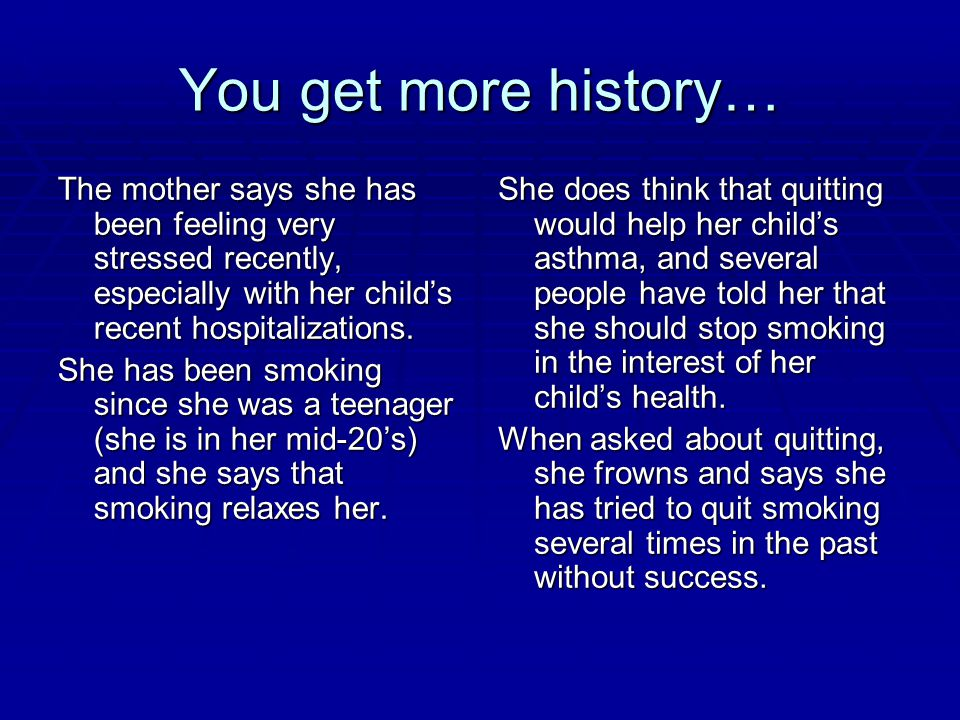 You get more history… The mother says she has been feeling very stressed recently, especially with her child's recent hospitalizations.
