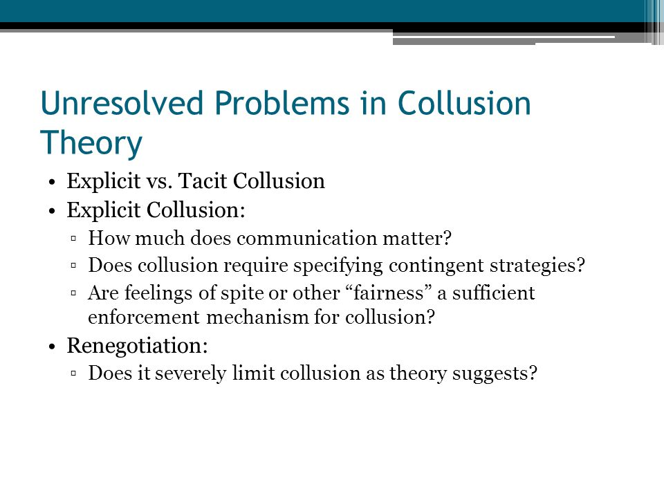 Unresolved Problems in Collusion Theory Explicit vs.