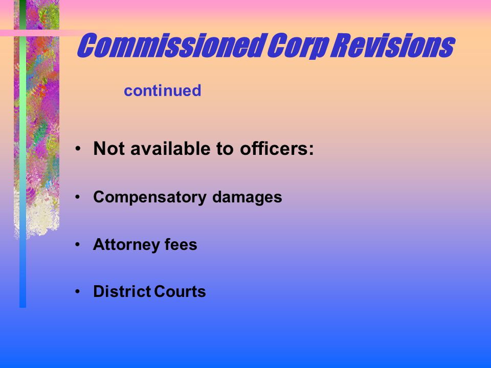 Commissioned Corp Revisions continued Not available to officers: Compensatory damages Attorney fees District Courts
