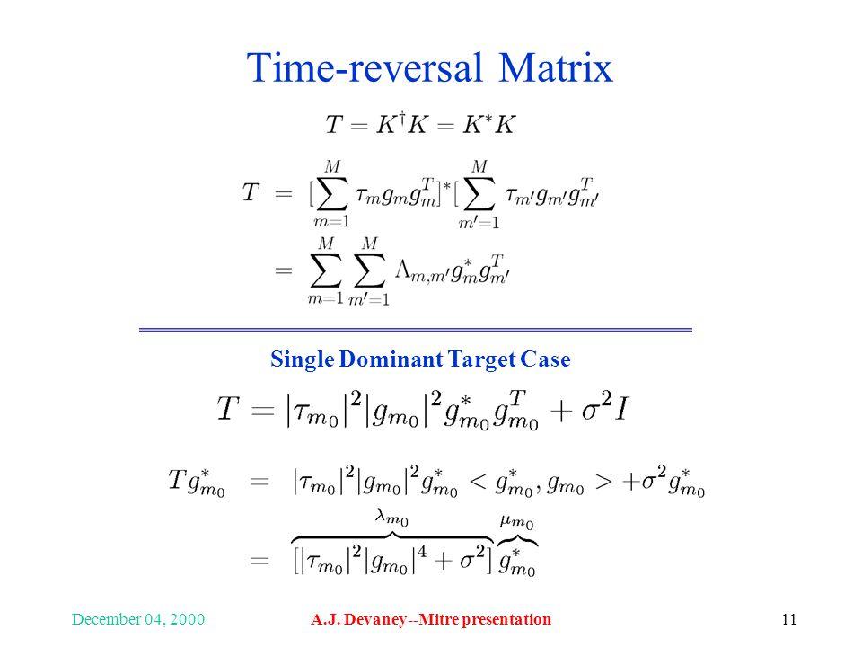 December 04, 2000A.J. Devaney--Mitre presentation11 Time-reversal Matrix Single Dominant Target Case
