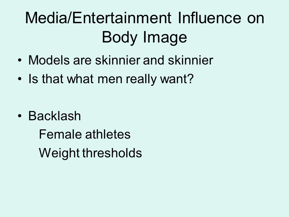 Media/Entertainment Influence on Body Image Models are skinnier and skinnier Is that what men really want.