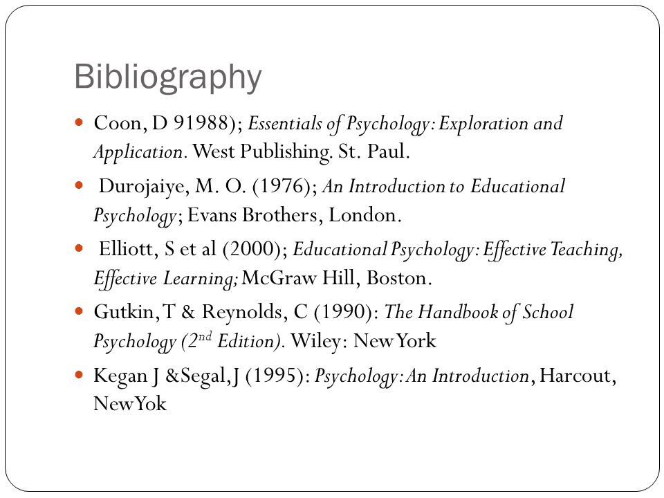 Bibliography Coon, D 91988); Essentials of Psychology: Exploration and Application. West Publishing. St. Paul. Durojaiye, M. O. (1976); An Introductio