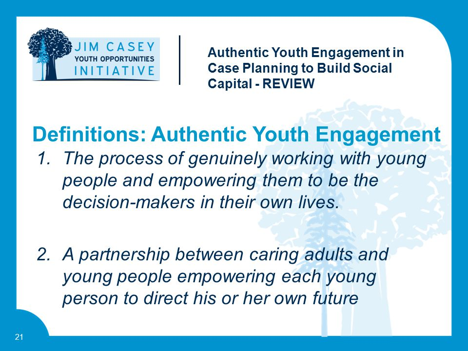21 1.The process of genuinely working with young people and empowering them to be the decision-makers in their own lives. 2.A partnership between cari