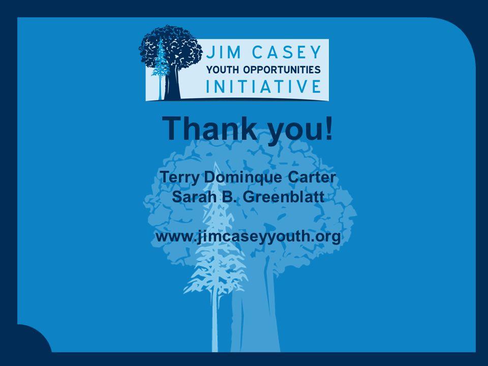 Thank you! Terry Dominque Carter Sarah B. Greenblatt www.jimcaseyyouth.org