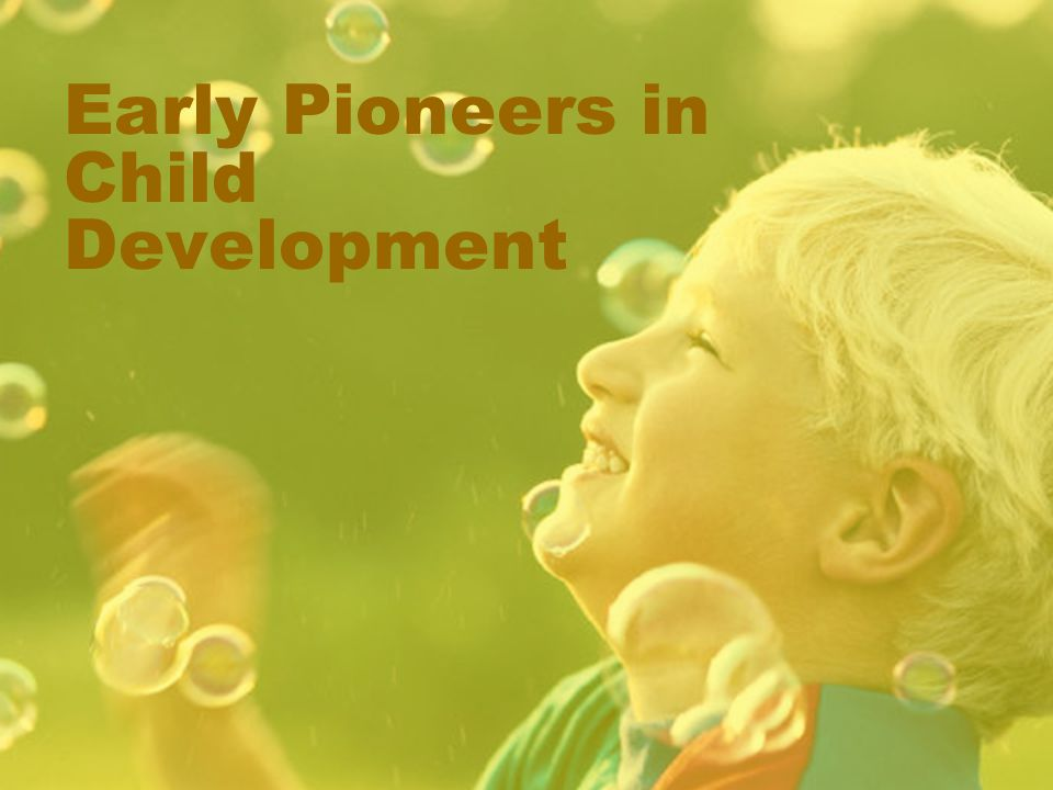 Early Pioneers in Child Development