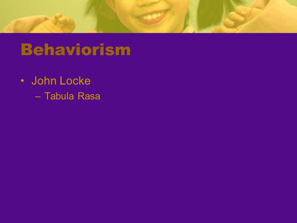 Behaviorism John Locke –Tabula Rasa