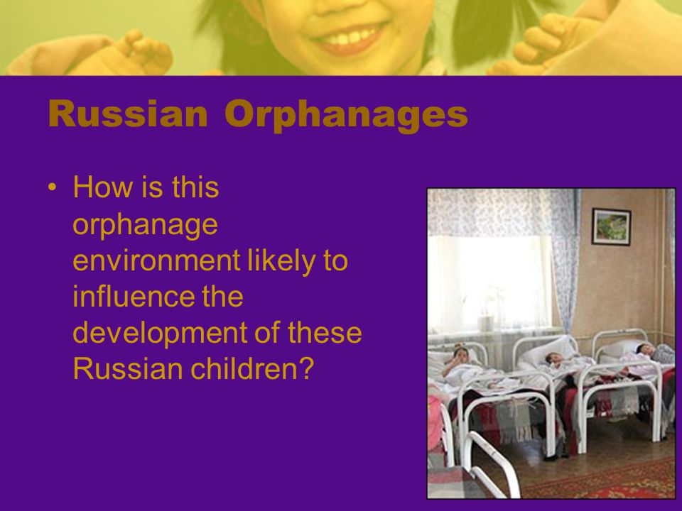 Russian Orphanages How is this orphanage environment likely to influence the development of these Russian children