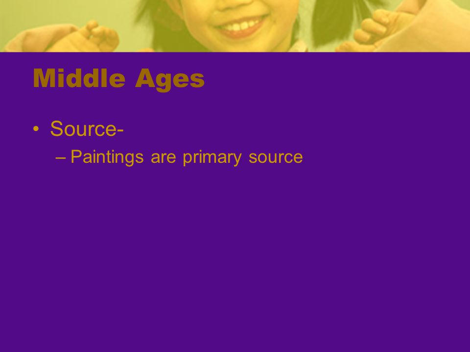Middle Ages Source- –Paintings are primary source