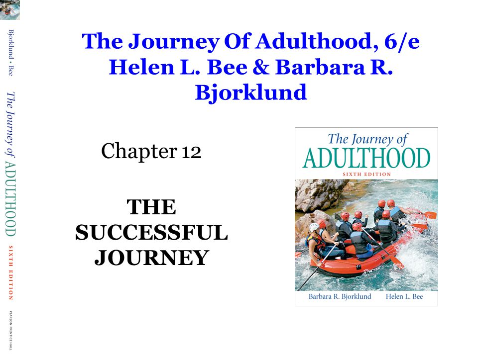 The Journey Of Adulthood, 6/e Helen L. Bee & Barbara R. Bjorklund Chapter 12 THE SUCCESSFUL JOURNEY