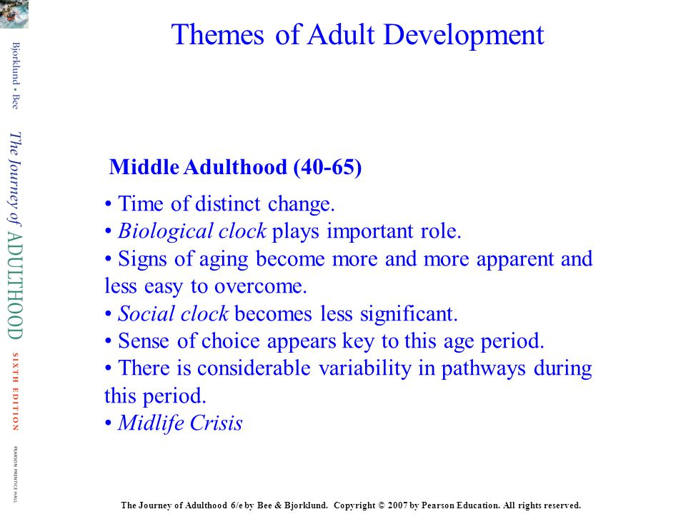The Journey of Adulthood 6/e by Bee & Bjorklund. Copyright © 2007 by Pearson Education. All rights reserved. Middle Adulthood (40-65) Time of distinct