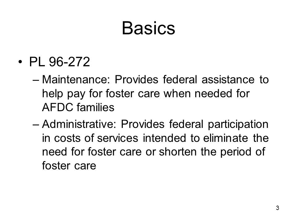 4 Basics Key Players –Federal: HHS – ACYF (regulations/rules/guidelines) Departmental Appeals Board (funding dispute resolution) –State: Legislature (implementing legislation) CDSS ( single state agency , regulations/rules) AOC (rules of court, JRTA staff)