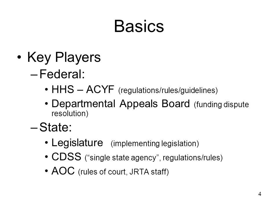 5 Basics Key Players (Continued) Counties: Welfare Departments (MOUs, supervision, claiming) Courts (individual court orders, court policy) Probation Departments (claiming practices) –CPOC Statewide coordination/standardization of title IV-E activities (Guidebook, discussion/guidelines)