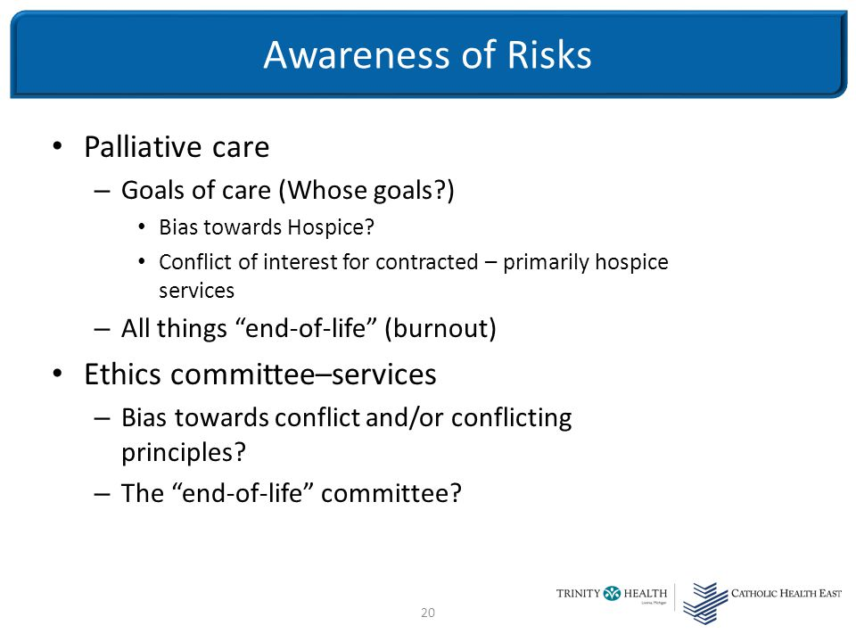 20 Palliative care – Goals of care (Whose goals ) Bias towards Hospice.
