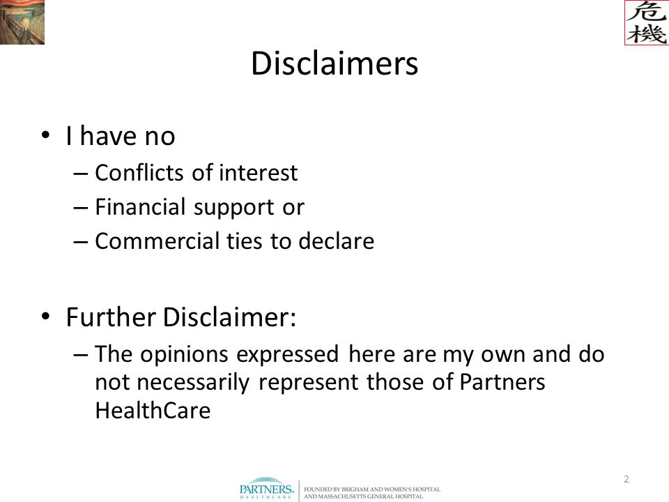 2 Disclaimers I have no – Conflicts of interest – Financial support or – Commercial ties to declare Further Disclaimer: – The opinions expressed here are my own and do not necessarily represent those of Partners HealthCare