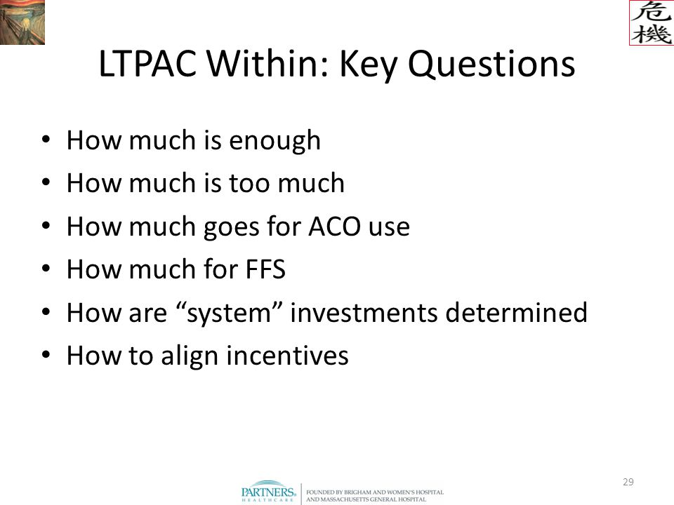 29 LTPAC Within: Key Questions How much is enough How much is too much How much goes for ACO use How much for FFS How are system investments determined How to align incentives