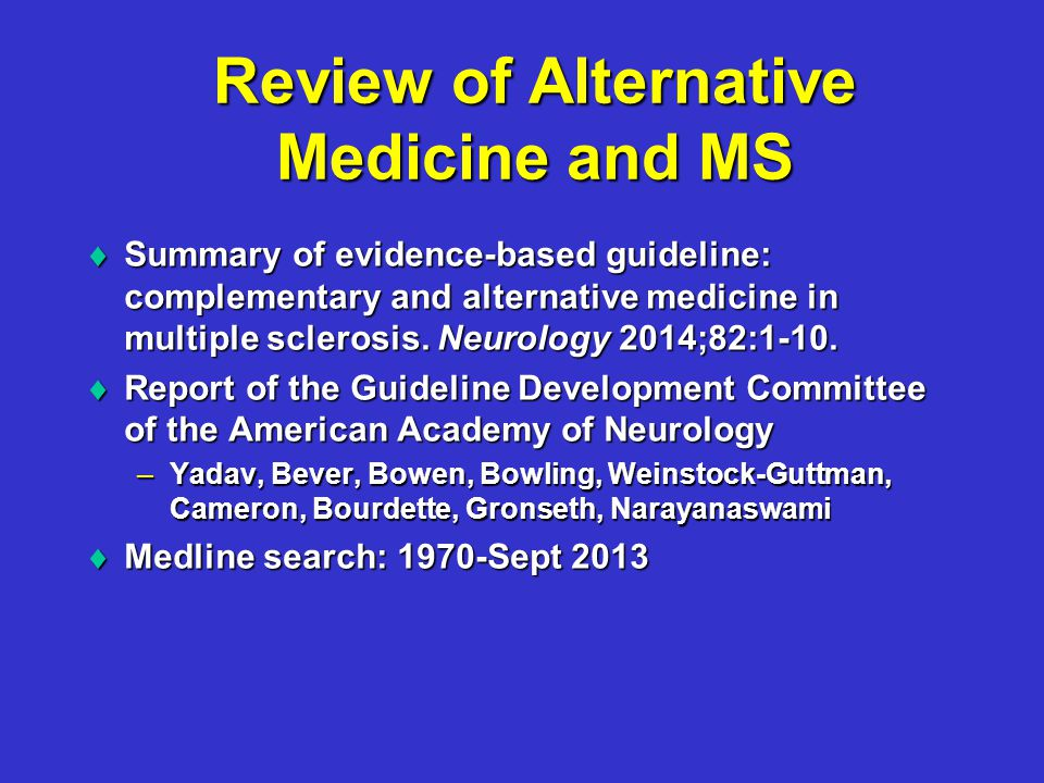 Review of Alternative Medicine and MS  Summary of evidence-based guideline: complementary and alternative medicine in multiple sclerosis.