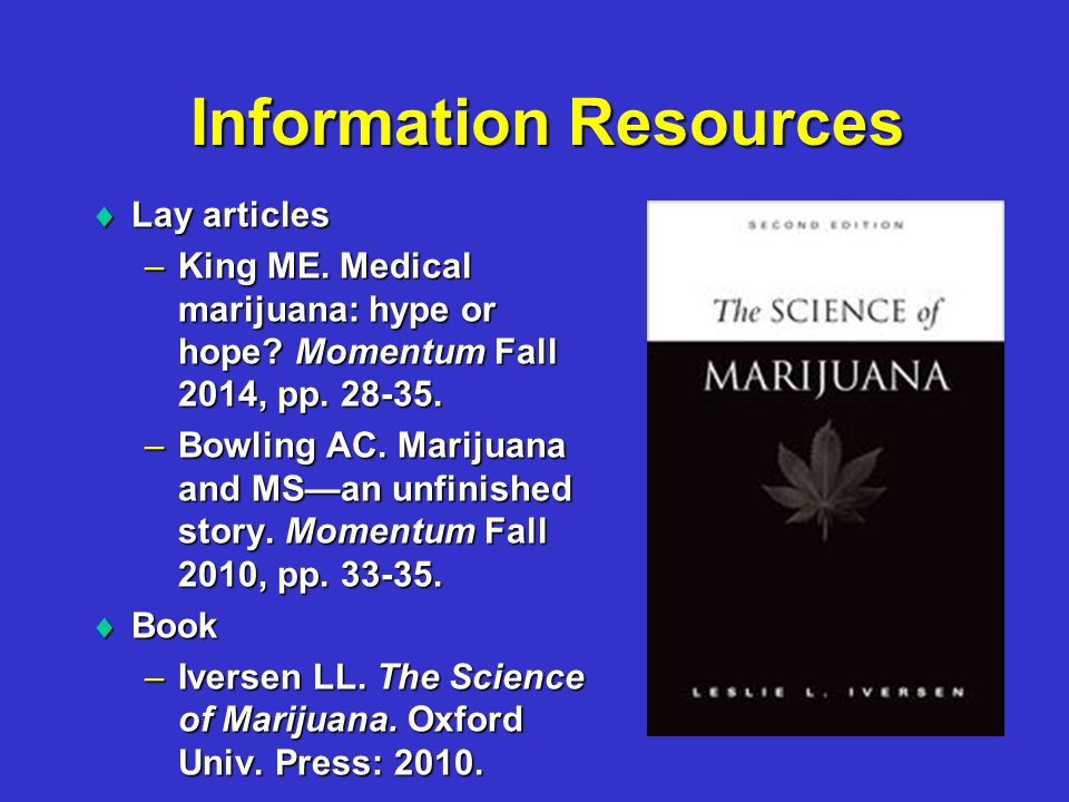 Information Resources  Lay articles –King ME. Medical marijuana: hype or hope.