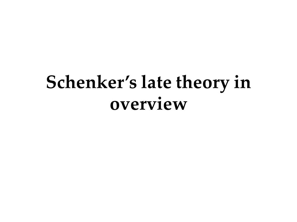 Schenker's late theory in overview