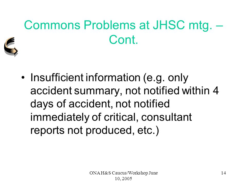 ONA H&S Caucus/Workshop June 10, 2005 13 Commons Problems at JHSC mtg. Issues acknowledged but tabled for the next meeting and then tabled again and a