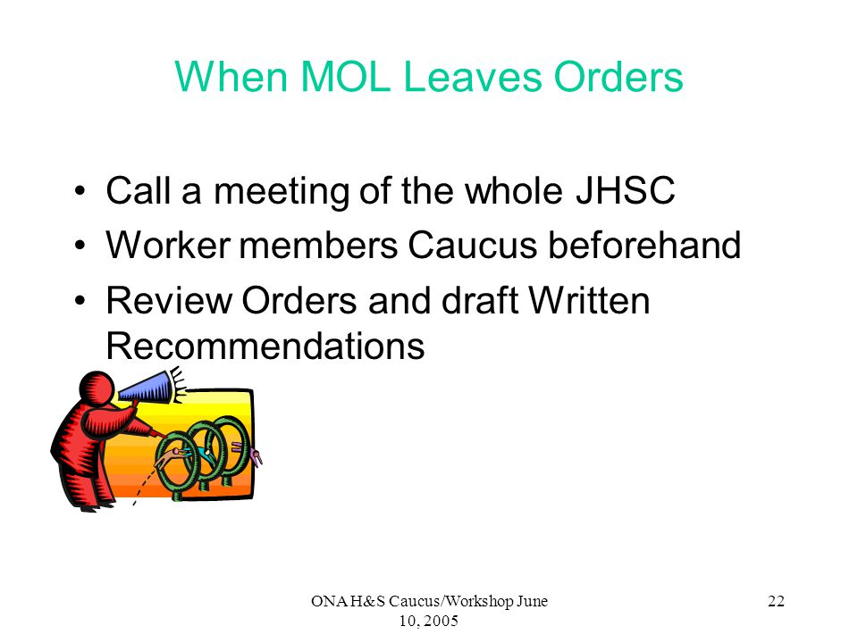 ONA H&S Caucus/Workshop June 10, 2005 21 When MOL won't leave adequate orders Speak to your LRO about appealing the non-issuance of an order (30 day t