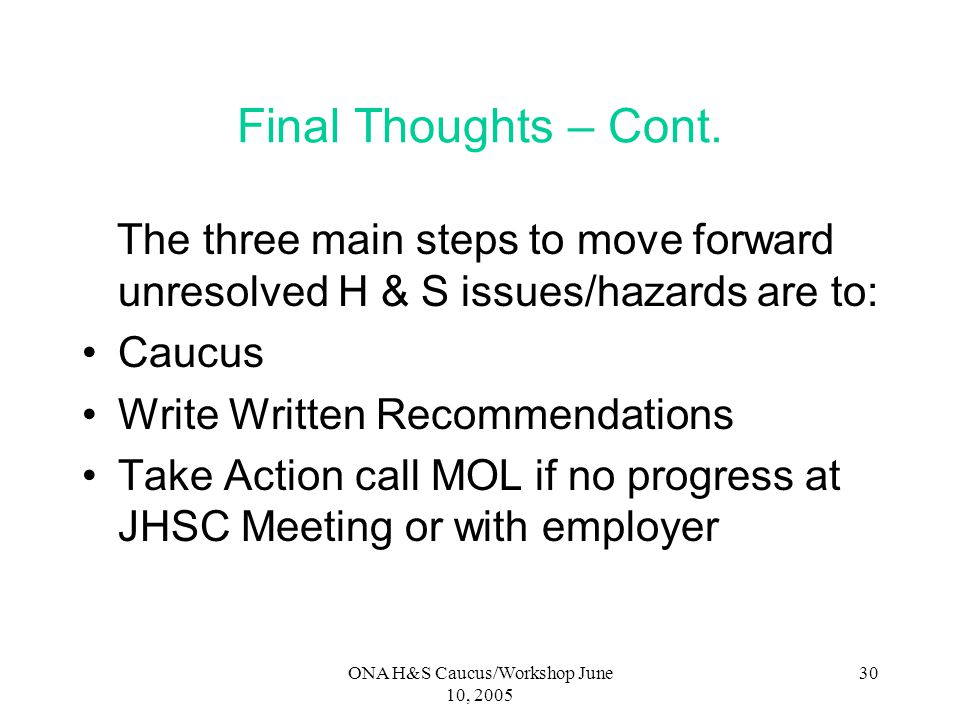 ONA H&S Caucus/Workshop June 10, 2005 29 Final Thoughts – Cont. Emphasize to MOL that the danger is imminent and you need them to attend immediately R