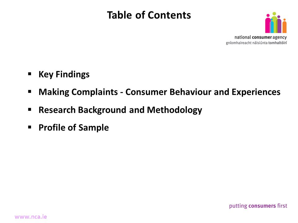 2 Making Complaints www.nca.ie  Key Findings  Making Complaints - Consumer Behaviour and Experiences  Research Background and Methodology  Profile of Sample Table of Contents