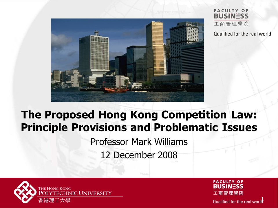 1 The Proposed Hong Kong Competition Law: Principle Provisions and Problematic Issues Professor Mark Williams 12 December 2008