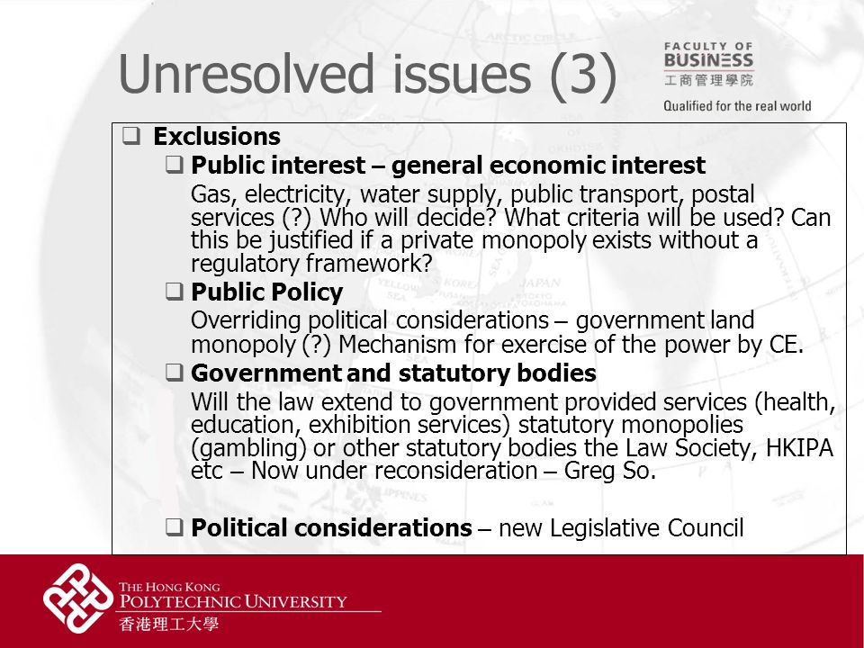 Unresolved issues (3)  Exclusions  Public interest – general economic interest Gas, electricity, water supply, public transport, postal services ( ) Who will decide.