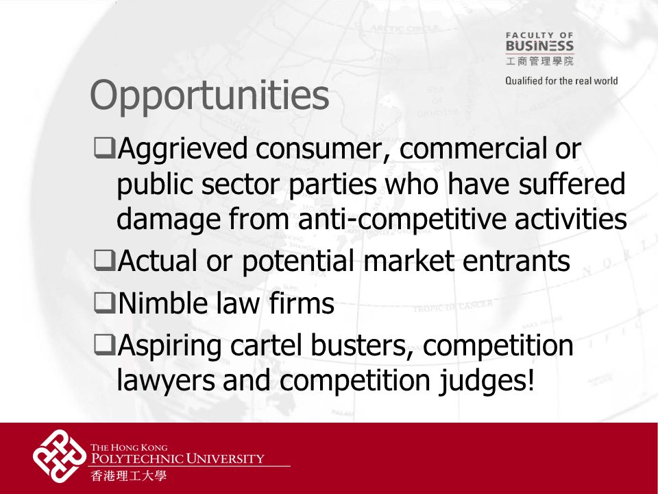 Opportunities  Aggrieved consumer, commercial or public sector parties who have suffered damage from anti-competitive activities  Actual or potential market entrants  Nimble law firms  Aspiring cartel busters, competition lawyers and competition judges!
