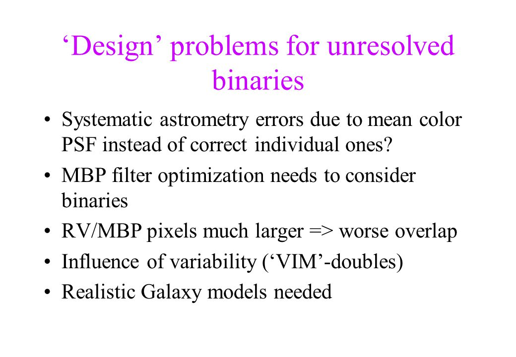 'Design' problems for unresolved binaries Systematic astrometry errors due to mean color PSF instead of correct individual ones? MBP filter optimizati