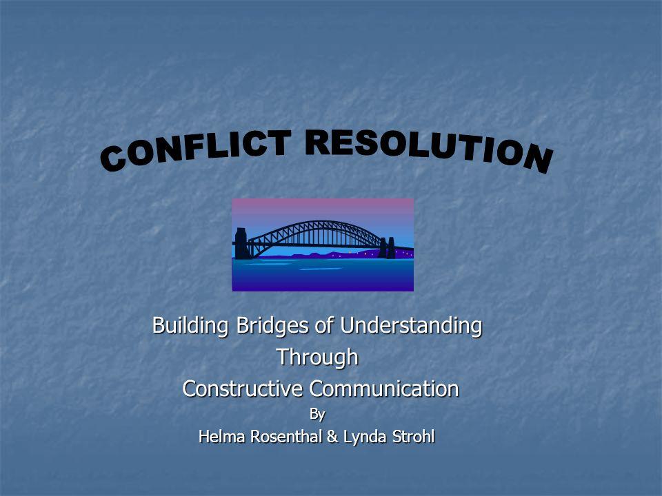 Building Bridges of Understanding Through Constructive Communication Constructive CommunicationBy Helma Rosenthal & Lynda Strohl